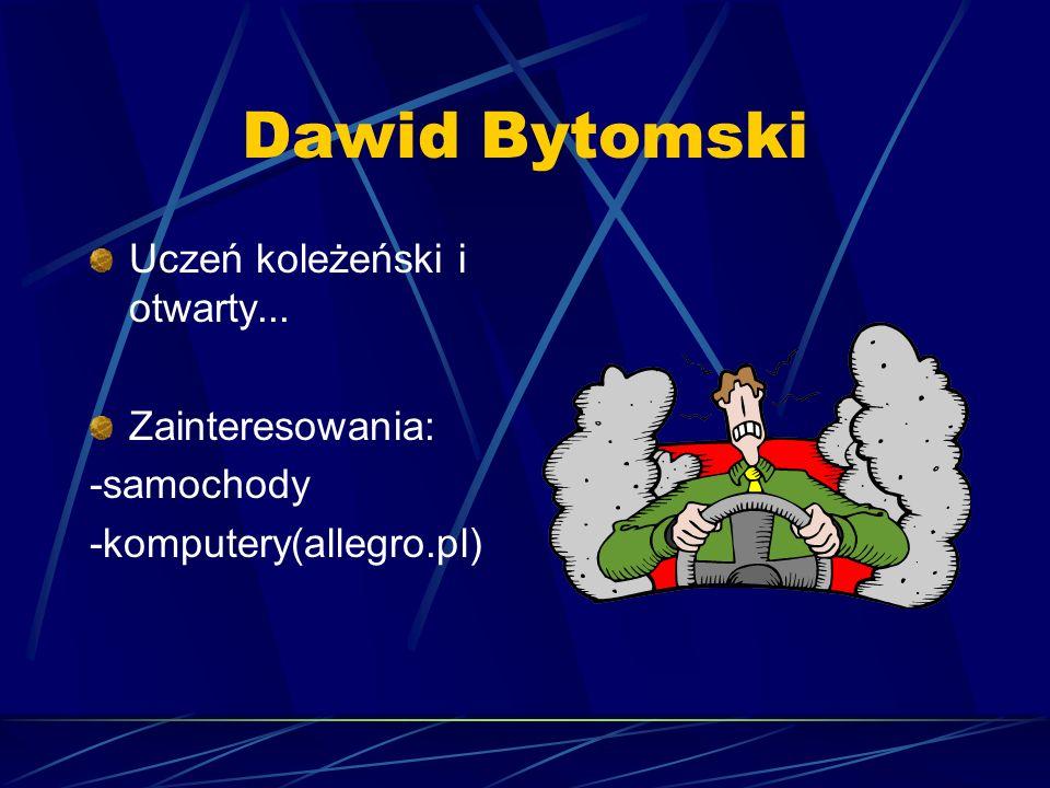 Dawid Bytomski Uczeń koleżeński i otwarty... Zainteresowania: