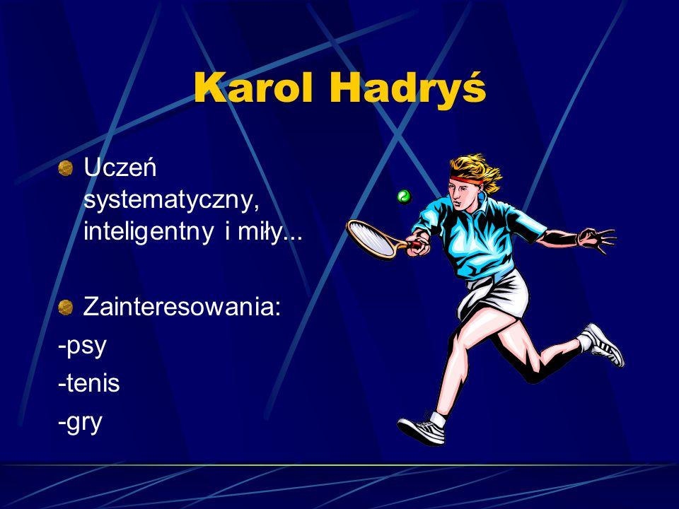 Karol Hadryś Uczeń systematyczny, inteligentny i miły...