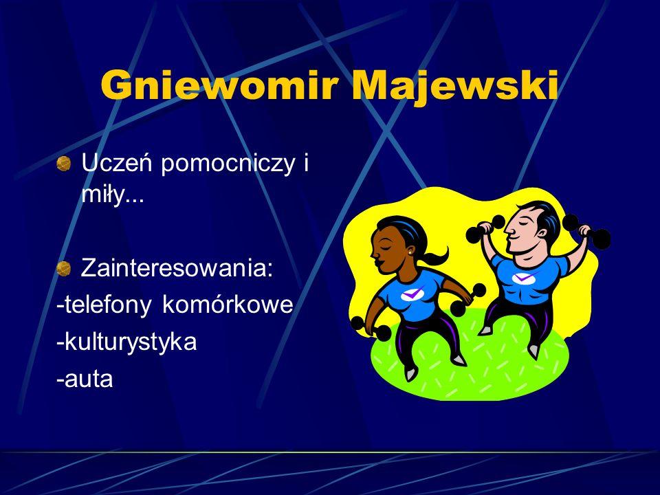 Gniewomir Majewski Uczeń pomocniczy i miły... Zainteresowania: