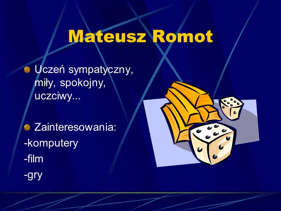 Mateusz Romot Uczeń sympatyczny, miły, spokojny, uczciwy...