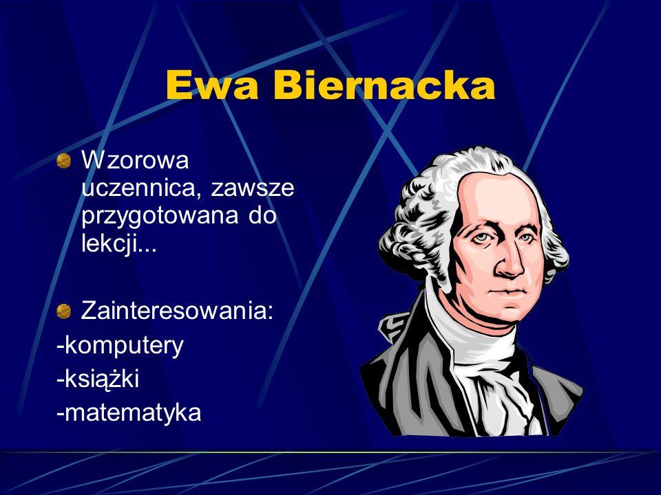 Ewa Biernacka Wzorowa uczennica, zawsze przygotowana do lekcji...