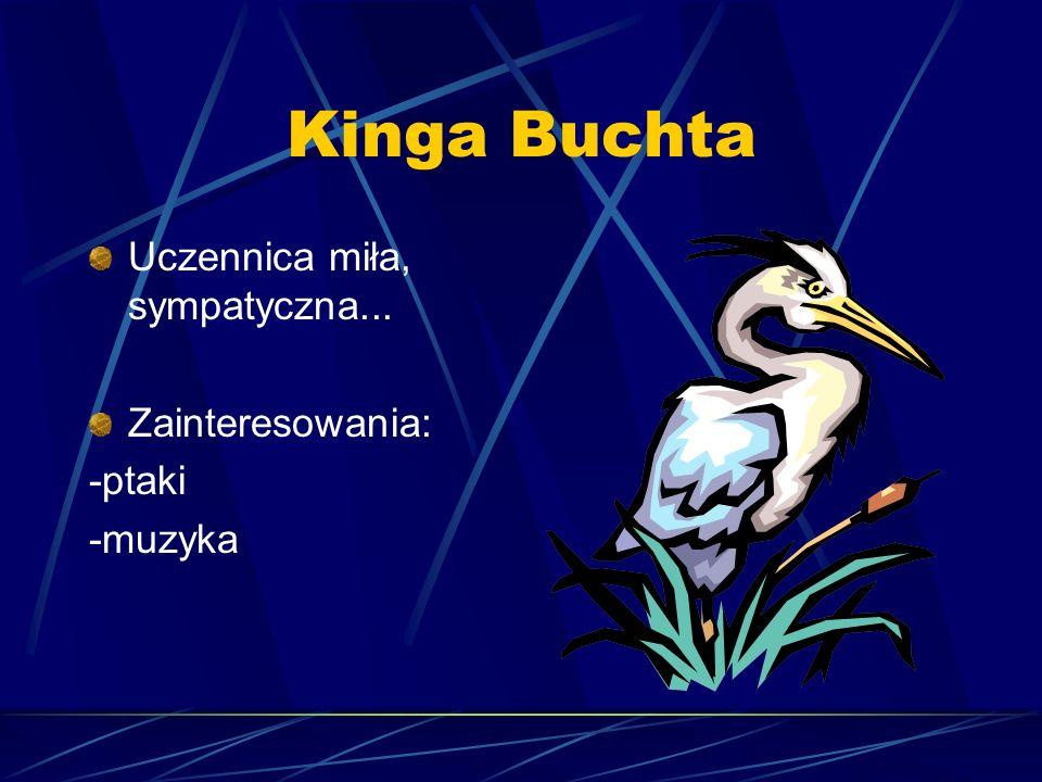 Kinga Buchta Uczennica miła, sympatyczna... Zainteresowania: -ptaki