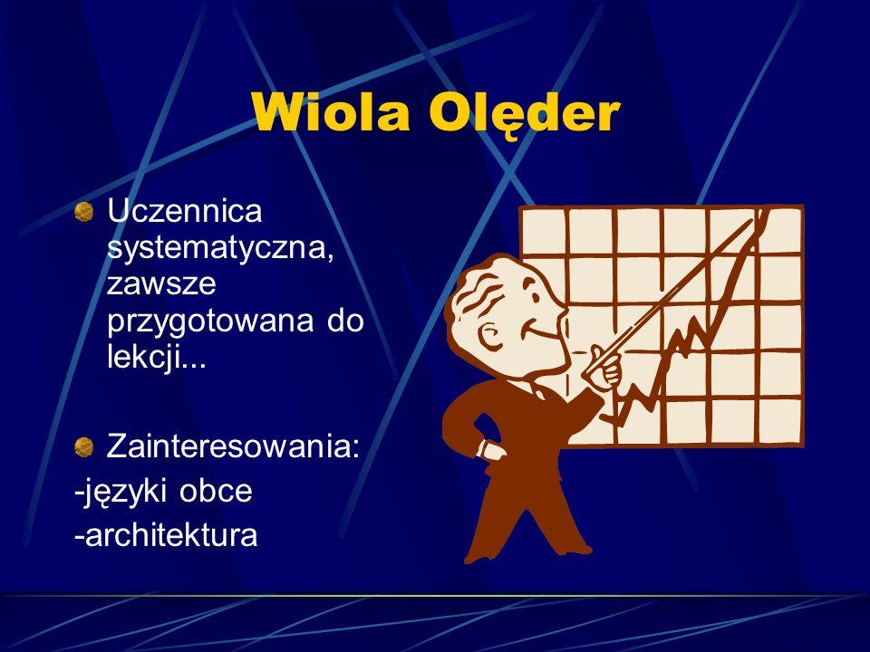 Wiola Olęder Uczennica systematyczna, zawsze przygotowana do lekcji...