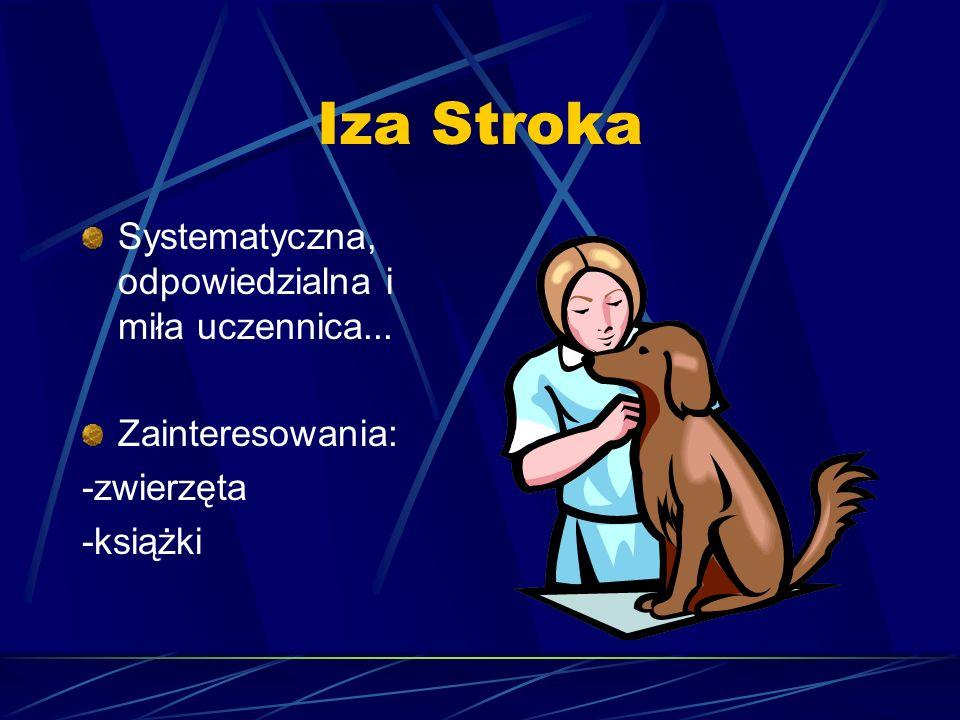 Iza Stroka Systematyczna, odpowiedzialna i miła uczennica...