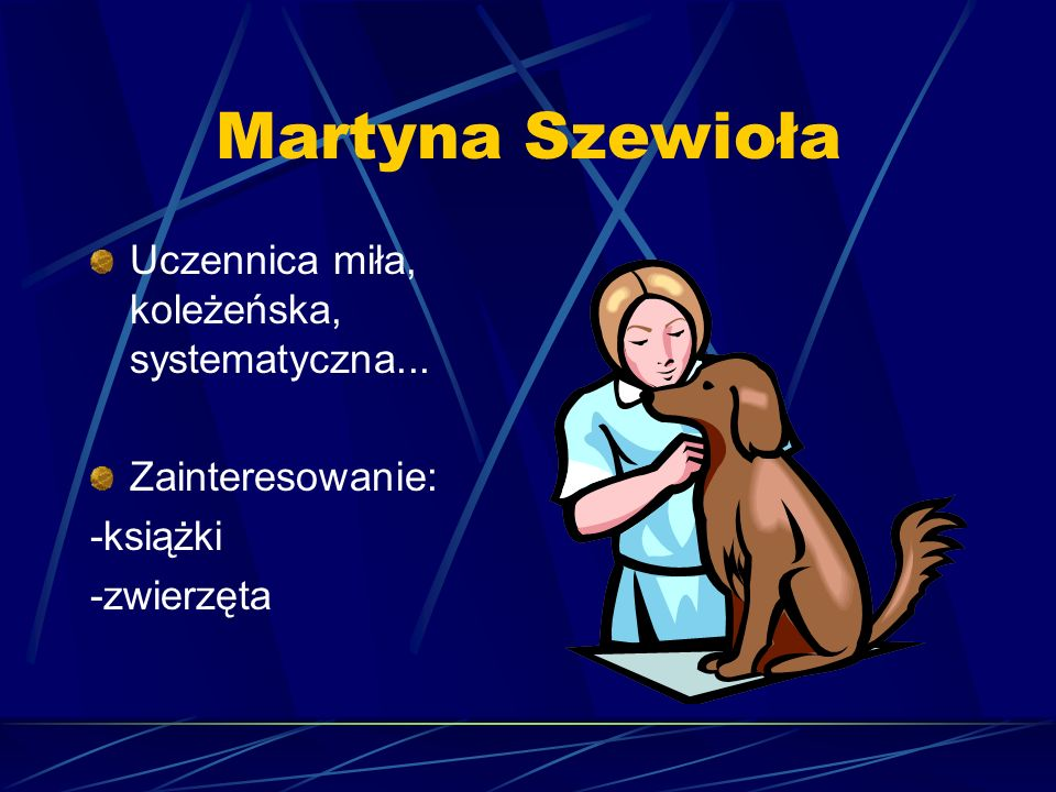 Martyna Szewioła Uczennica miła, koleżeńska, systematyczna...
