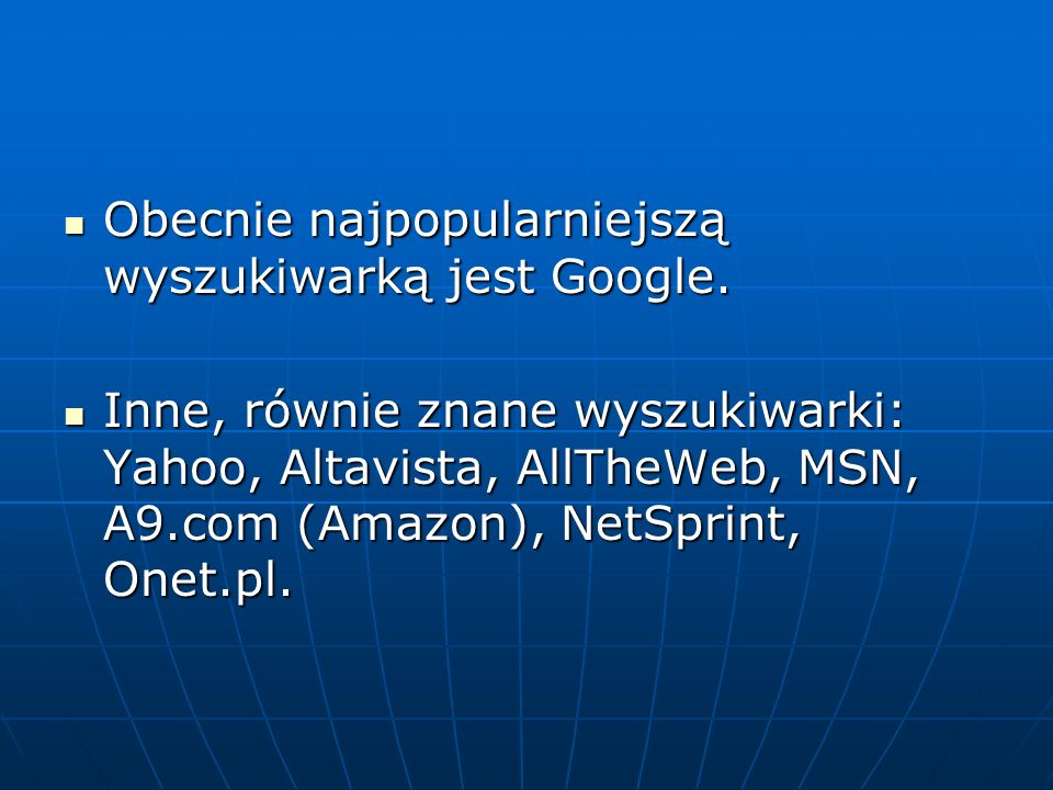 Obecnie najpopularniejszą wyszukiwarką jest Google.