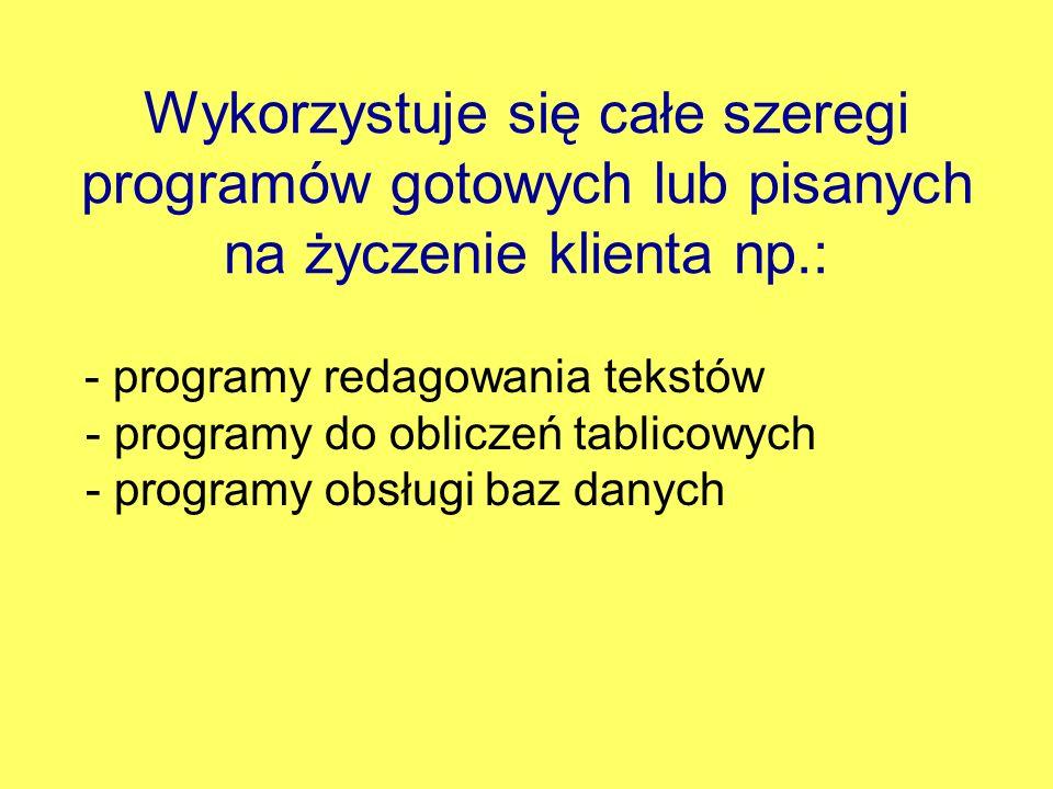 Wykorzystuje się całe szeregi programów gotowych lub pisanych na życzenie klienta np.: