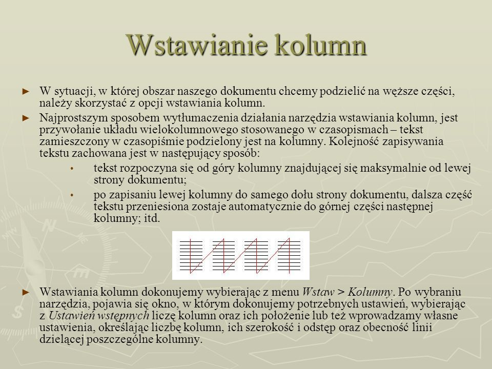 Wstawianie kolumn W sytuacji, w której obszar naszego dokumentu chcemy podzielić na węższe części, należy skorzystać z opcji wstawiania kolumn.