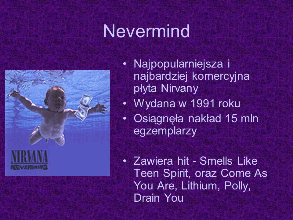 Nevermind Najpopularniejsza i najbardziej komercyjna płyta Nirvany