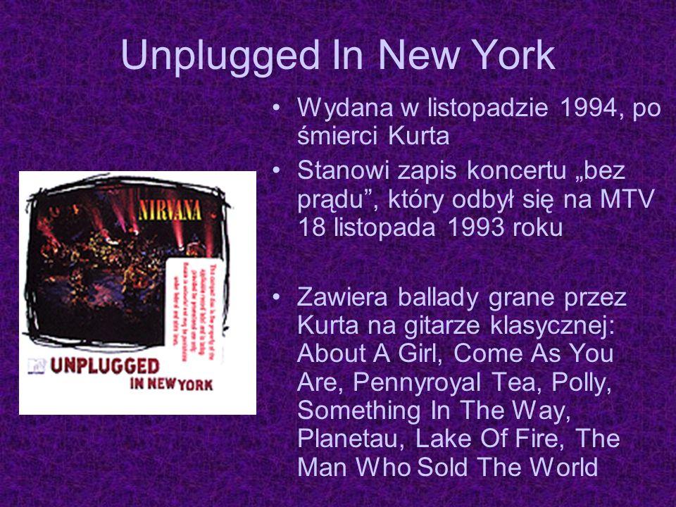 Unplugged In New York Wydana w listopadzie 1994, po śmierci Kurta