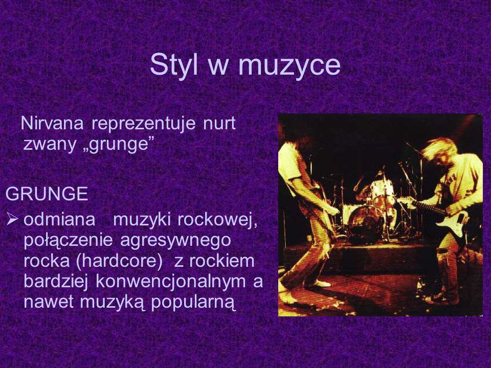 """Styl w muzyceNirvana reprezentuje nurt zwany """"grunge GRUNGE."""