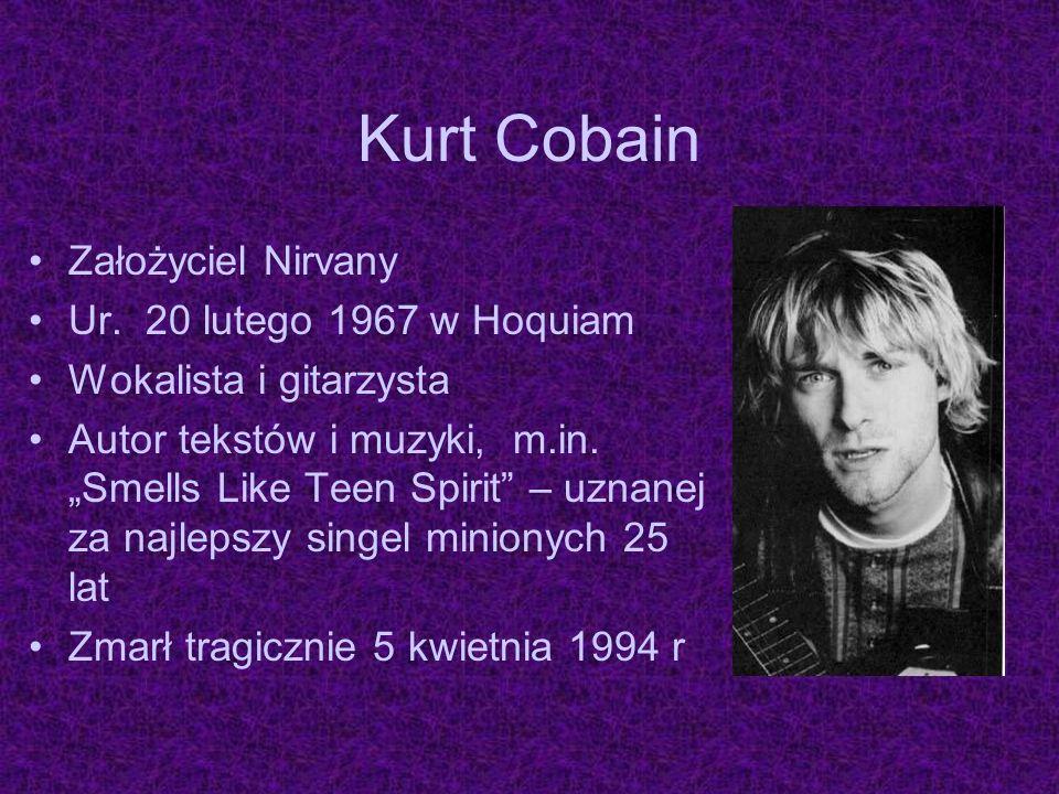 Kurt Cobain Założyciel Nirvany Ur. 20 lutego 1967 w Hoquiam