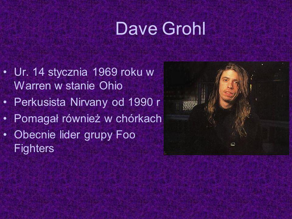 Dave Grohl Ur. 14 stycznia 1969 roku w Warren w stanie Ohio
