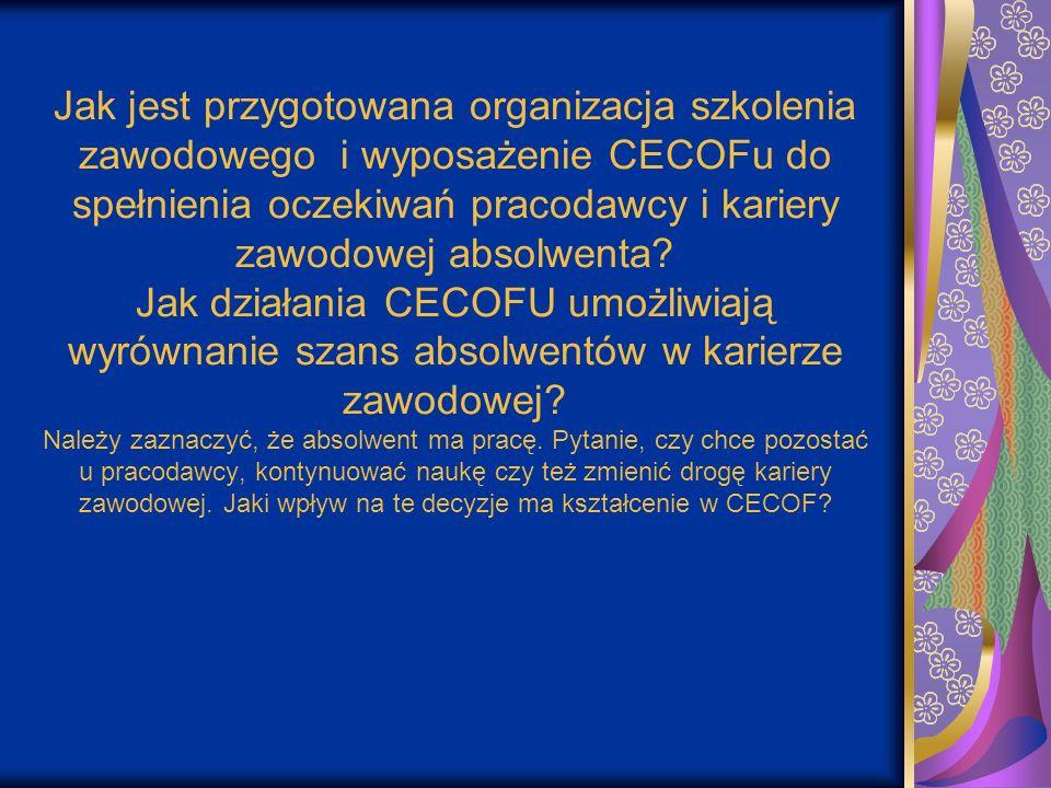 Jak jest przygotowana organizacja szkolenia zawodowego i wyposażenie CECOFu do spełnienia oczekiwań pracodawcy i kariery zawodowej absolwenta.