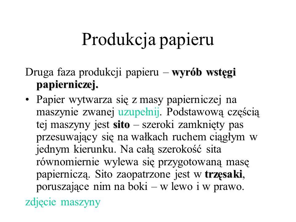 Produkcja papieru Druga faza produkcji papieru – wyrób wstęgi papierniczej.