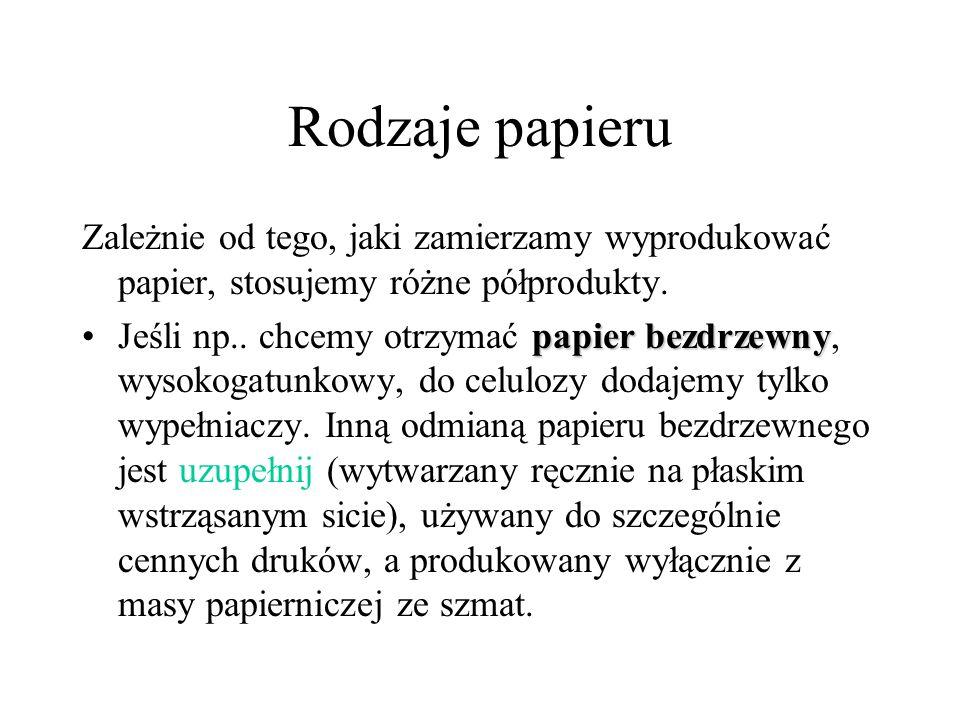 Rodzaje papieru Zależnie od tego, jaki zamierzamy wyprodukować papier, stosujemy różne półprodukty.