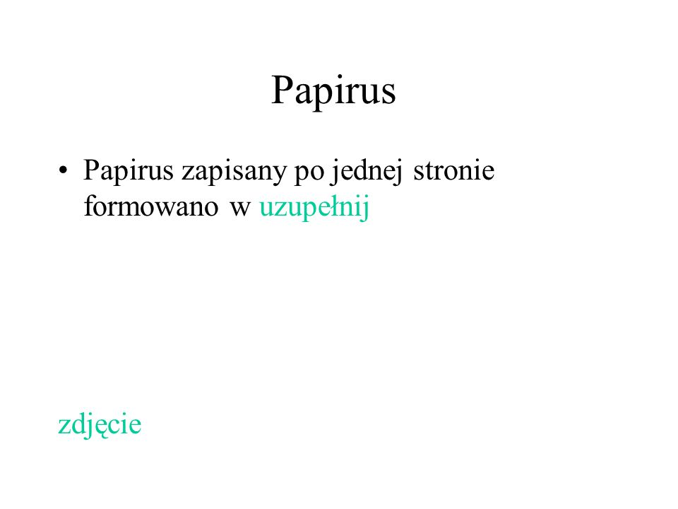 Papirus Papirus zapisany po jednej stronie formowano w uzupełnij