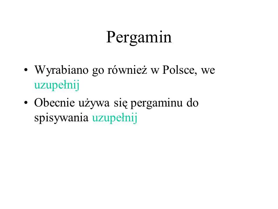 Pergamin Wyrabiano go również w Polsce, we uzupełnij