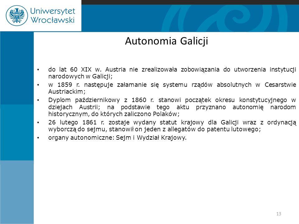 Autonomia Galicji do lat 60 XIX w. Austria nie zrealizowała zobowiązania do utworzenia instytucji narodowych w Galicji;