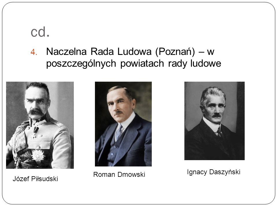cd. Naczelna Rada Ludowa (Poznań) – w poszczególnych powiatach rady ludowe. Ignacy Daszyński. Roman Dmowski.