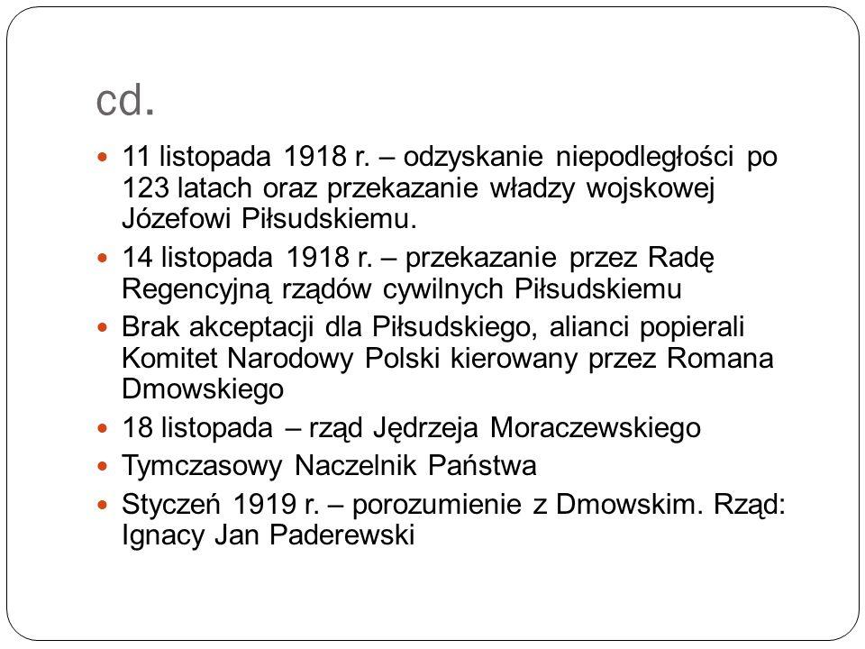 cd. 11 listopada 1918 r. – odzyskanie niepodległości po 123 latach oraz przekazanie władzy wojskowej Józefowi Piłsudskiemu.