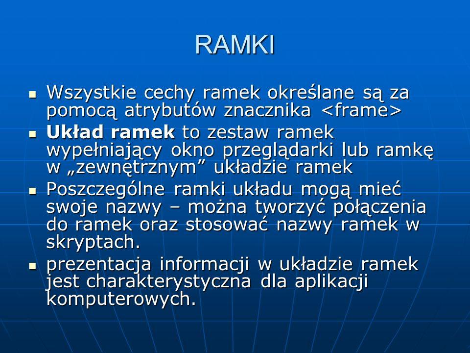 RAMKI Wszystkie cechy ramek określane są za pomocą atrybutów znacznika <frame>