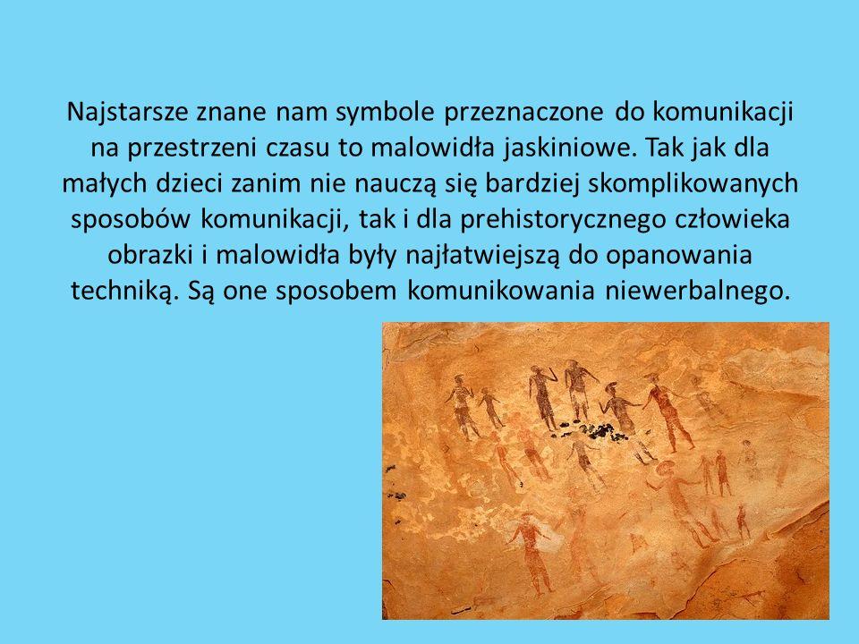 Najstarsze znane nam symbole przeznaczone do komunikacji na przestrzeni czasu to malowidła jaskiniowe.