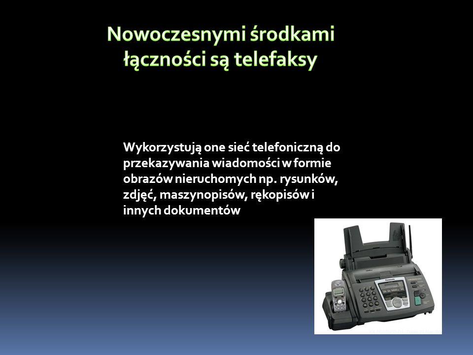 Nowoczesnymi środkami łączności są telefaksy