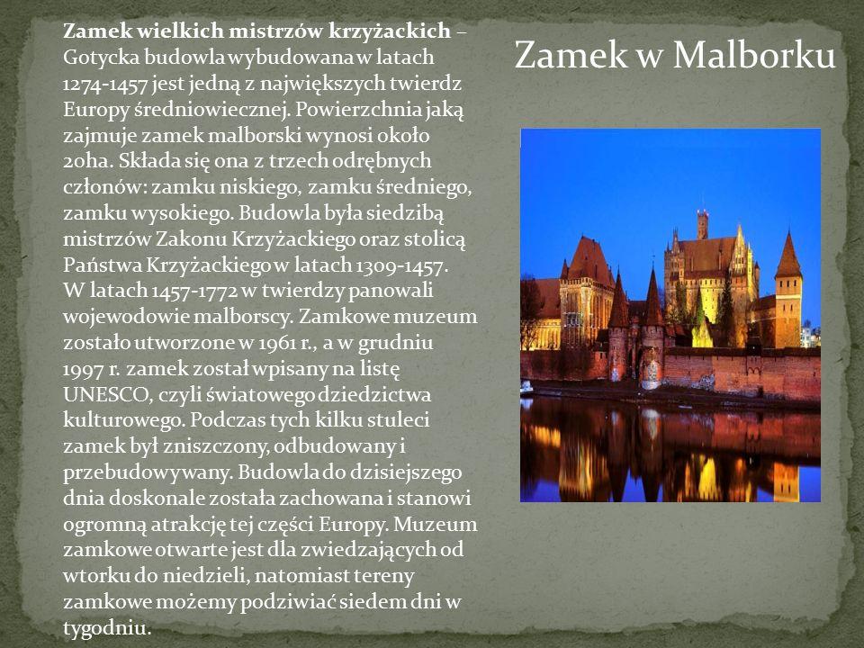 Zamek wielkich mistrzów krzyżackich – Gotycka budowla wybudowana w latach 1274-1457 jest jedną z największych twierdz Europy średniowiecznej. Powierzchnia jaką zajmuje zamek malborski wynosi około 20ha. Składa się ona z trzech odrębnych członów: zamku niskiego, zamku średniego, zamku wysokiego. Budowla była siedzibą mistrzów Zakonu Krzyżackiego oraz stolicą Państwa Krzyżackiego w latach 1309-1457.