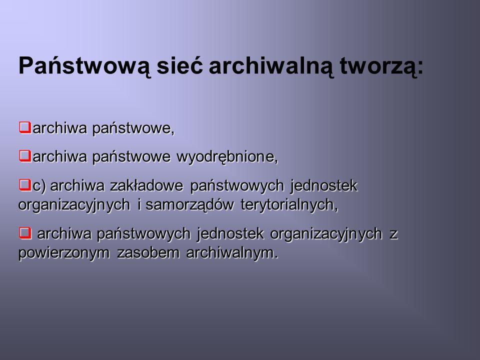 Państwową sieć archiwalną tworzą: