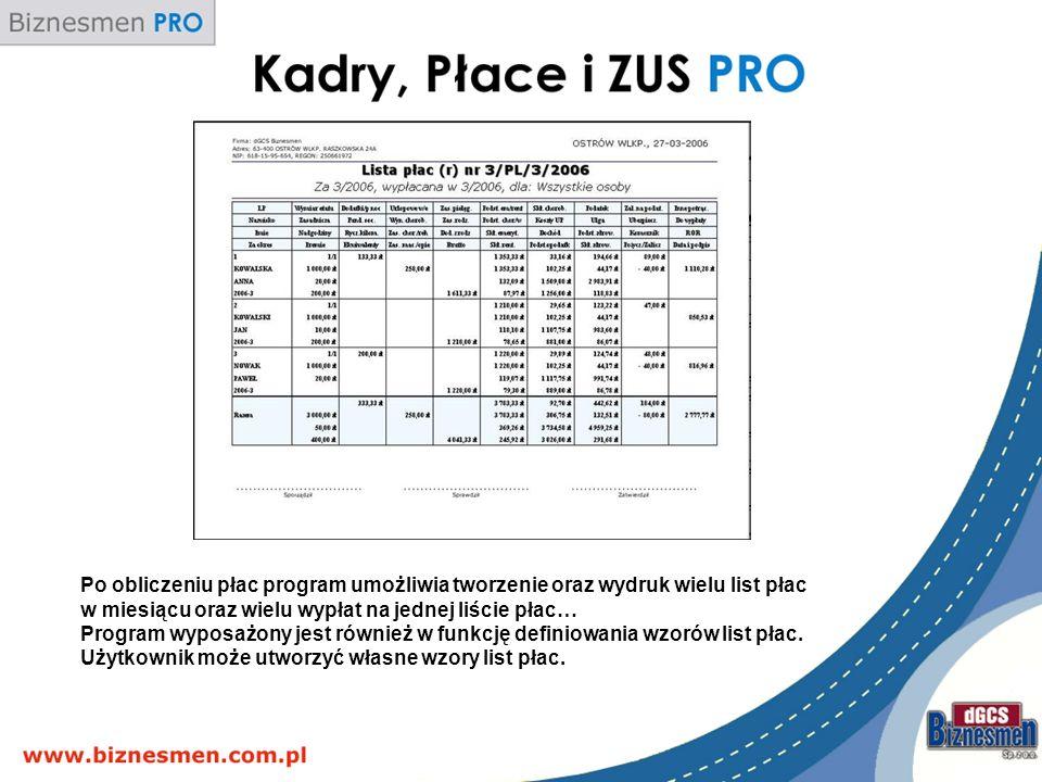 Po obliczeniu płac program umożliwia tworzenie oraz wydruk wielu list płac w miesiącu oraz wielu wypłat na jednej liście płac… Program wyposażony jest również w funkcję definiowania wzorów list płac.