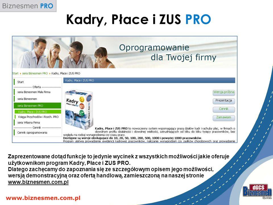 Zaprezentowane dotąd funkcje to jedynie wycinek z wszystkich możliwości jakie oferuje użytkownikom program Kadry, Płace i ZUS PRO.