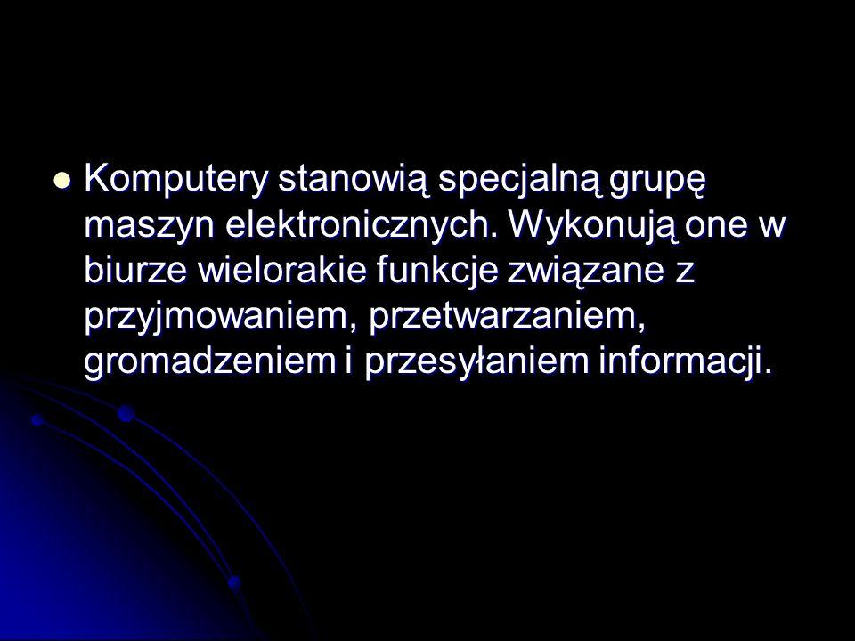 Komputery stanowią specjalną grupę maszyn elektronicznych