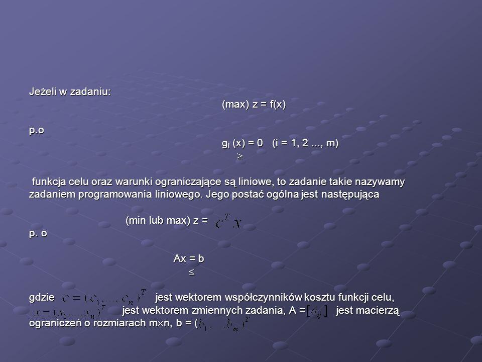 Jeżeli w zadaniu:(max) z = f(x) p.o. gi (x) = 0 (i = 1, 2 ..., m)  funkcja celu oraz warunki ograniczające są liniowe, to zadanie takie nazywamy.
