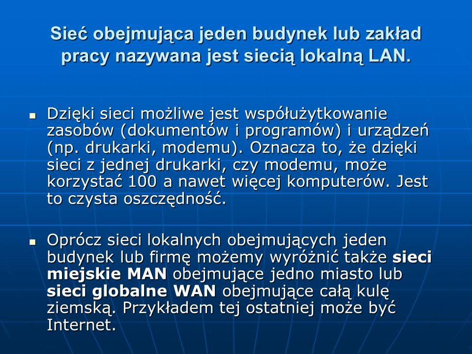 Sieć obejmująca jeden budynek lub zakład pracy nazywana jest siecią lokalną LAN.