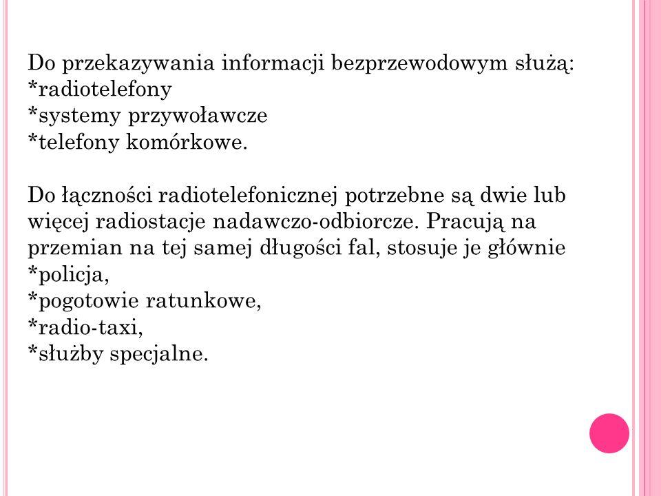 Do przekazywania informacji bezprzewodowym służą: *radiotelefony