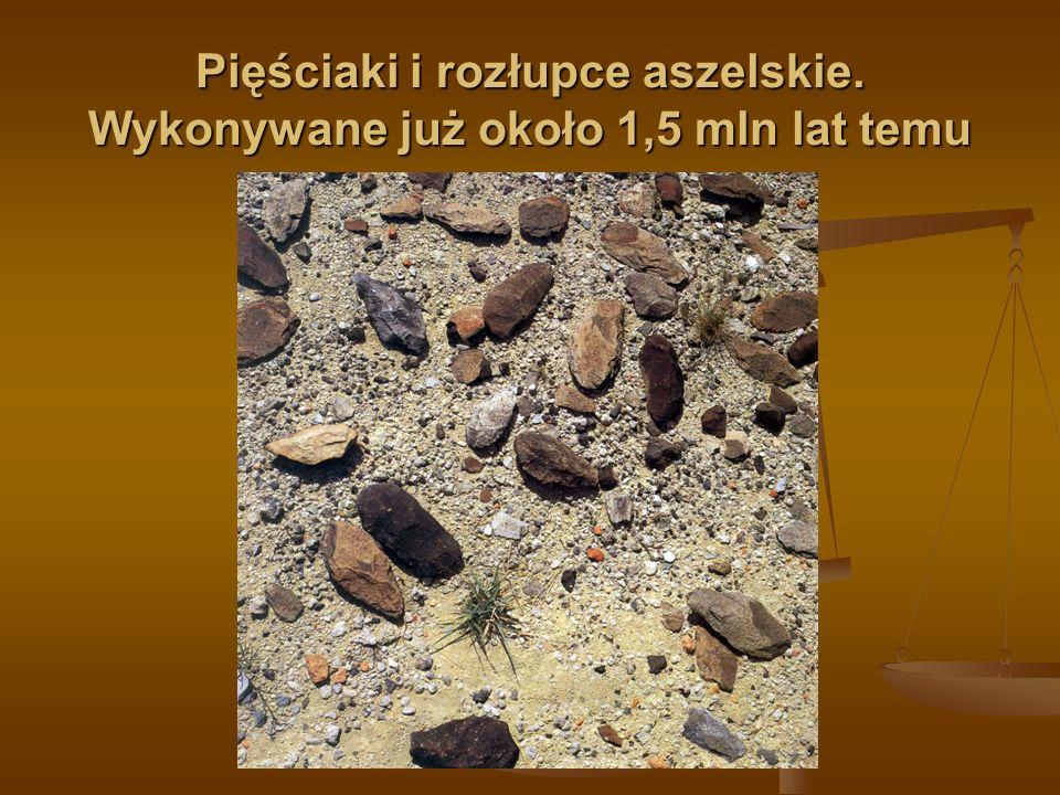 Pięściaki i rozłupce aszelskie. Wykonywane już około 1,5 mln lat temu
