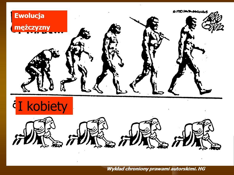 Ewolucja mężczyzny I kobiety Wykład chroniony prawami autorskimi. HG