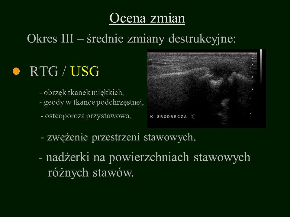 Ocena zmian RTG / USG Okres III – średnie zmiany destrukcyjne: