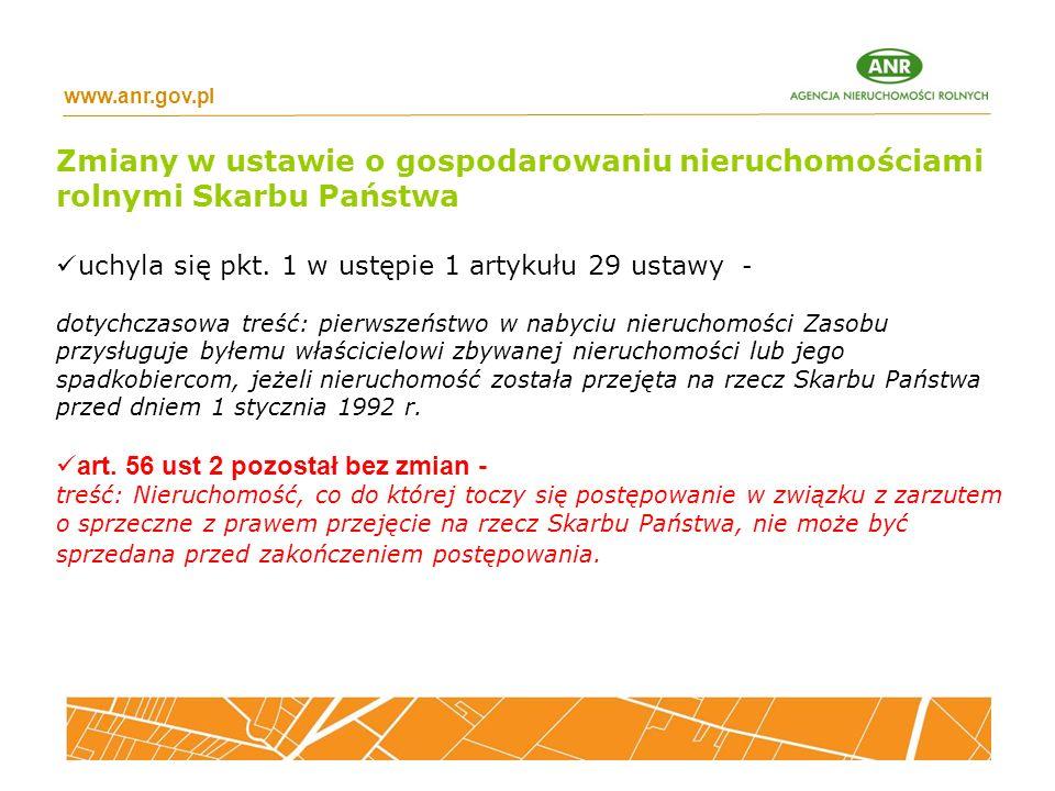 www.anr.gov.pl Zmiany w ustawie o gospodarowaniu nieruchomościami rolnymi Skarbu Państwa. uchyla się pkt. 1 w ustępie 1 artykułu 29 ustawy -