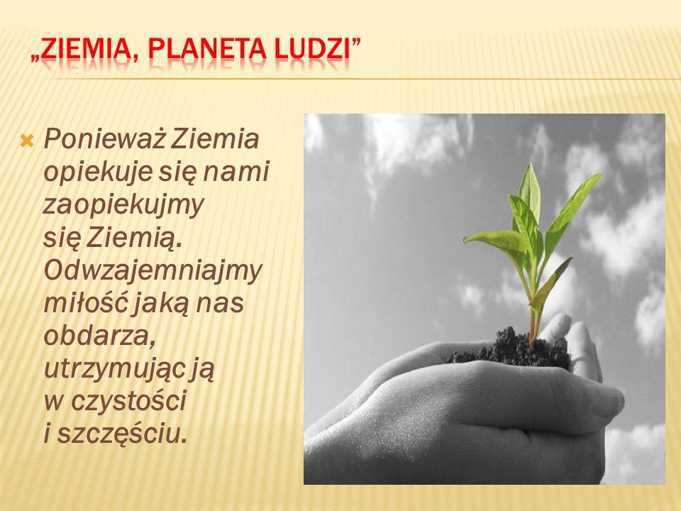 """""""Ziemia, planeta ludzi"""