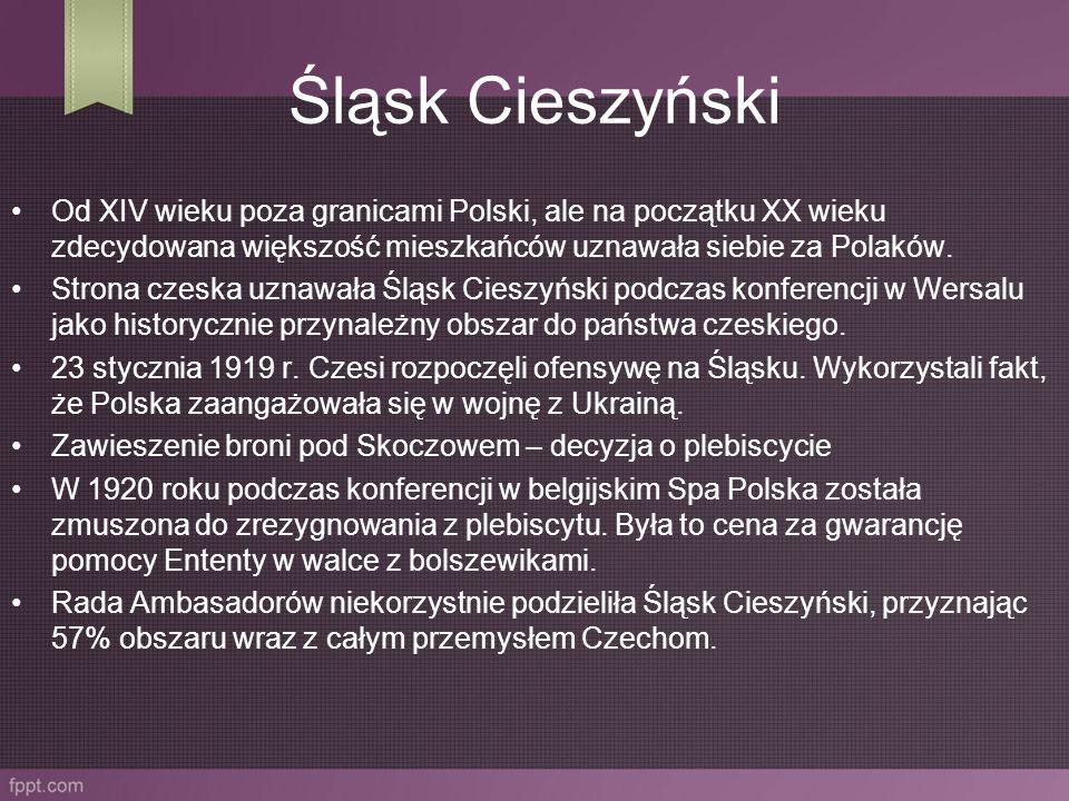 Śląsk Cieszyński Od XIV wieku poza granicami Polski, ale na początku XX wieku zdecydowana większość mieszkańców uznawała siebie za Polaków.