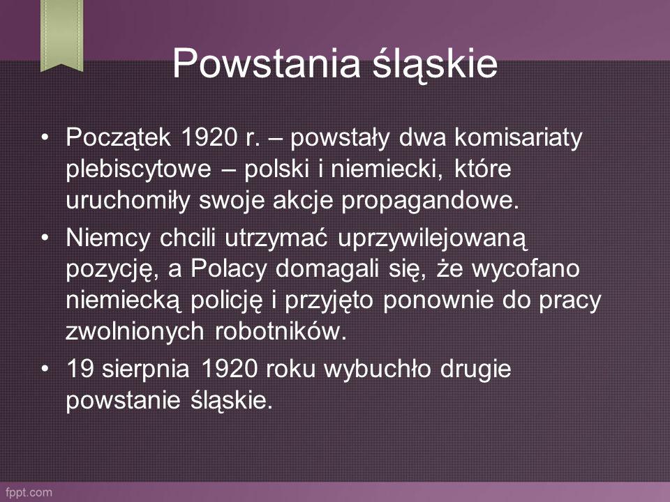 Powstania śląskie Początek 1920 r. – powstały dwa komisariaty plebiscytowe – polski i niemiecki, które uruchomiły swoje akcje propagandowe.