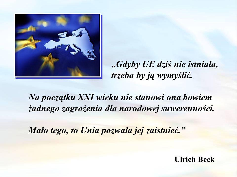 """""""Gdyby UE dziś nie istniała, trzeba by ją wymyślić."""