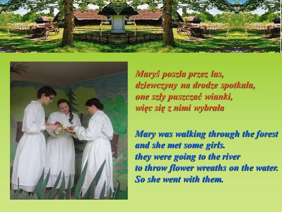 Maryś poszła przez las,dziewczyny na drodze spotkała, one szły puszczać wianki, więc się z nimi wybrała.
