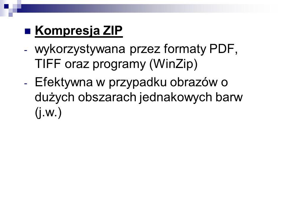 Kompresja ZIPwykorzystywana przez formaty PDF, TIFF oraz programy (WinZip) Efektywna w przypadku obrazów o dużych obszarach jednakowych barw (j.w.)