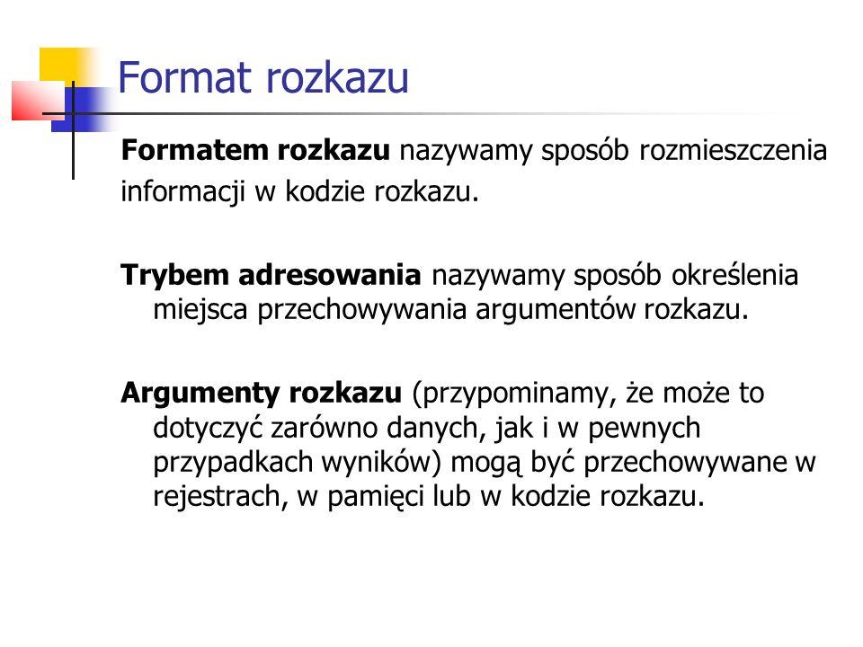 Format rozkazu Formatem rozkazu nazywamy sposób rozmieszczenia