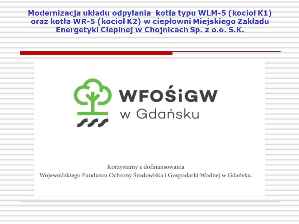 Modernizacja układu odpylania kotła typu WLM-5 (kocioł K1) oraz kotła WR-5 (kocioł K2) w ciepłowni Miejskiego Zakładu Energetyki Cieplnej w Chojnicach Sp. z o.o. S.K.