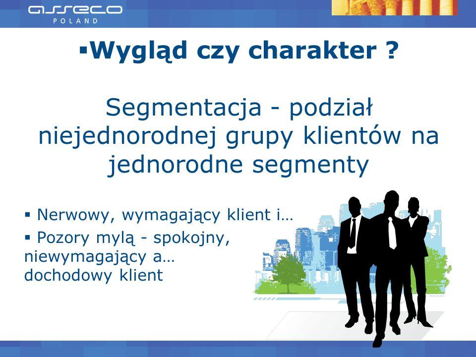 Wygląd czy charakter Segmentacja - podział niejednorodnej grupy klientów na jednorodne segmenty. Nerwowy, wymagający klient i…