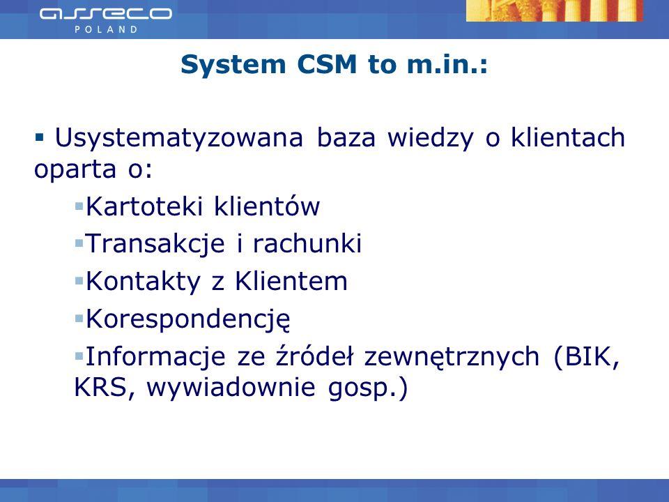 System CSM to m.in.:Usystematyzowana baza wiedzy o klientach oparta o: Kartoteki klientów. Transakcje i rachunki.